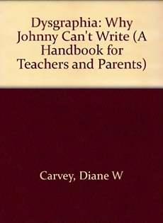 Dysgraphia: Why Johnny Can't Write (A Handbook for Teachers and Parents)
